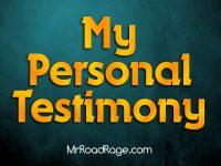 MrRoadRage – My Personal Testimony